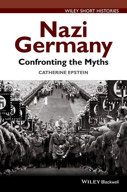 Epstein, Catherine A. - Nazi Germany: Confronting the Myths, e-kirja