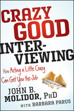 Molidor, John B. - Crazy Good Interviewing: How Acting A Little Crazy Can Get You The Job, ebook