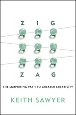 Sawyer, Keith - Zig Zag: The Surprising Path to Greater Creativity, ebook