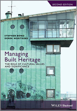 Bond, Stephen - Managing Built Heritage: The Role of Cultural Values and Significance, ebook