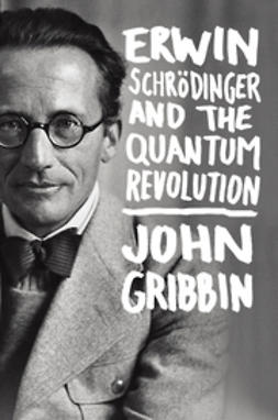Gribbin, John - Erwin Schrodinger and the Quantum Revolution, ebook