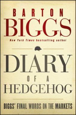 Biggs, Barton - Diary of a Hedgehog: Biggs' Final Words on the Markets, e-bok