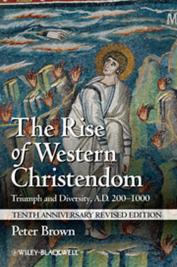 Brown, Peter - The Rise of Western Christendom: Triumph and Diversity, A.D. 200-1000, ebook