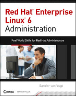 Vugt, Sander van - Red Hat Enterprise Linux 6 Administration: Real World Skills for Red Hat Administrators, ebook