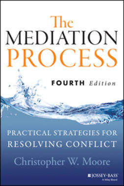 Moore, Christopher W. - The Mediation Process: Practical Strategies for Resolving Conflict, ebook