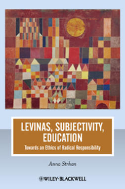 Strhan, Anna - Levinas, Subjectivity, Education: Towards an Ethics of Radical Responsibility, ebook