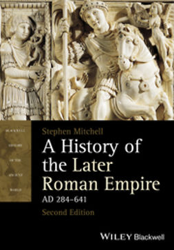 Mitchell, Stephen - A History of the Later Roman Empire, AD 284641, ebook