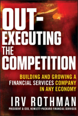 Rothman, Irving H. - Out-Executing the Competition: Building and Growing a Financial Services Company in Any Economy, ebook