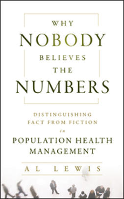 Lewis, Al - Why Nobody Believes the Numbers: Distinguishing Fact from Fiction in Population Health Management, ebook