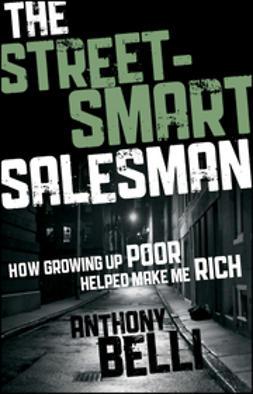 Belli, Anthony - The Street-Smart Salesman: How Growing Up Poor Helped Make Me Rich, ebook