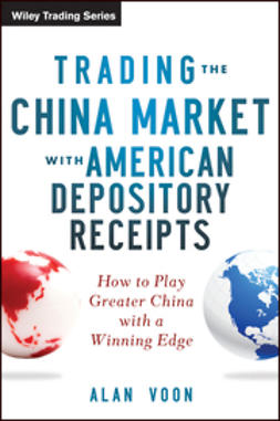 Voon, Alan - Trading The China Market With American Depository Receipts: How To Play Greater China With A Winning Edge, ebook