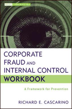 Cascarino, Richard E. - Corporate Fraud and Internal Control Workbook: A Framework for Prevention, ebook