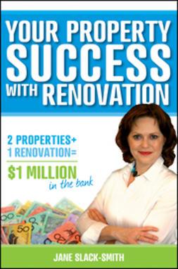Slack-Smith, Jane - Your Property Success with Renovation, e-kirja