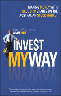 Hull, Alan - Invest My Way: The Business of Making Money on the Australian Share Market with Blue Chip Shares, ebook