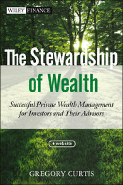 Curtis, Gregory - The Stewardship of Wealth: Successful Private Wealth Management for Investors and Their Advisors + Website, ebook