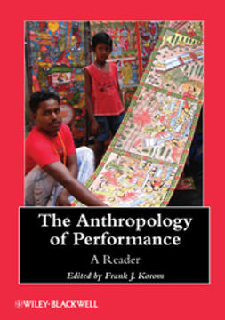 Korom, Frank J. - The Anthropology of Performance: A Reader, ebook