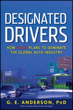 Anderson, G. E. - Designated Drivers: How China Plans to Dominate the Global Auto Industry, e-bok
