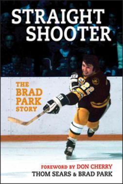 Straight shooter : the Brad Park story