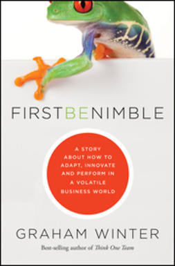 Winter, Graham - First Be Nimble: A Story About How to Adapt, Innovate and Perform in a Volatile Business World, ebook