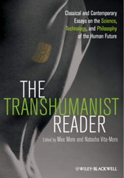 More, Max - The Transhumanist Reader: Classical and Contemporary Essays on the Science, Technology, and Philosophy of the Human Future, ebook
