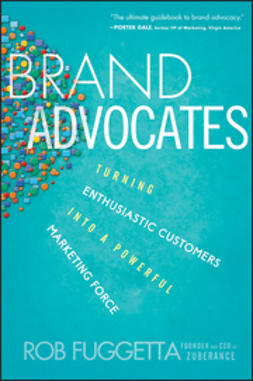 Fuggetta, Rob - Brand Advocates: Turning Enthusiastic Customers into a Powerful Marketing Force, ebook