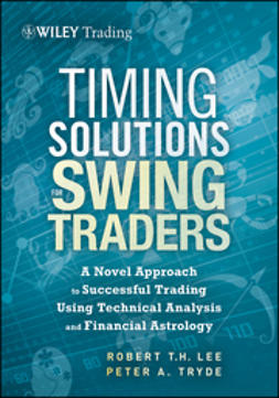 Lee, Robert - Timing Solutions for Swing Traders: A Novel Approach to Successful Trading Using Technical Analysis and Financial Astrology, ebook