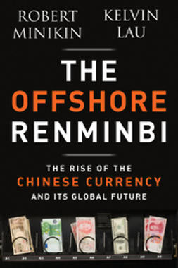 Minikin, Robert - The Offshore Renminbi: The Rise of the Chinese Currency and Its Global Future, e-kirja
