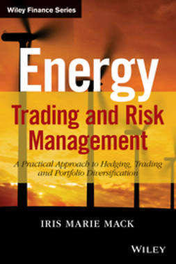 Mack, Iris Marie - Energy Trading and Risk Management: A Practical Approach to Hedging, Trading and Portfolio Diversification, ebook