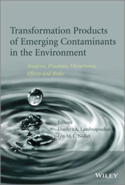 Lambropoulou, Dimitra A. - Transformation Products of Emerging Contaminants in the Environment: Analysis, Processes, Occurrence, Effects and Risks, ebook