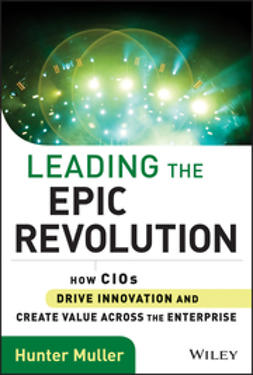 Muller, Hunter - Leading the Epic Revolution: How CIOs Drive Innovation and Create Value Across the Enterprise, ebook