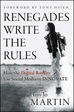 Martin, Amy Jo - Renegades Write the Rules: How the Digital Royalty Use Social Media to Innovate, ebook