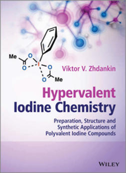 Zhdankin, Viktor V. - Hypervalent Iodine Chemistry: Preparation, Structure, and Synthetic Applications of Polyvalent Iodine Compounds, e-kirja