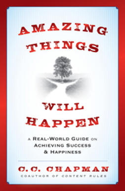 Chapman, C. C. - Amazing Things Will Happen: A Real-World Guide on Achieving Success and Happiness, ebook