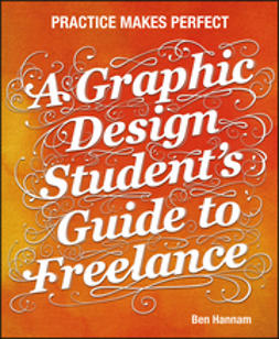 Hannam, Ben - A Graphic Design Student's Guide to Freelance: Practice Makes Perfect, ebook