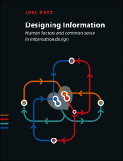 Katz, Joel - Designing Information: Human Factors and Common Sense in Information Design, ebook
