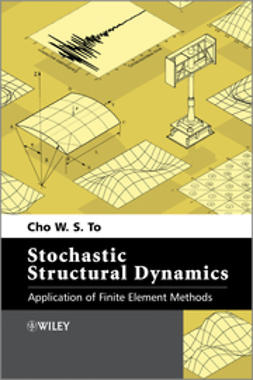 To, Cho W. S. - Stochastic Structural Dynamics: Application of Finite Element Methods, ebook
