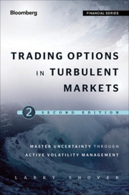 Shover, Larry - Trading Options in Turbulent Markets: Master Uncertainty through Active Volatility Management, e-bok