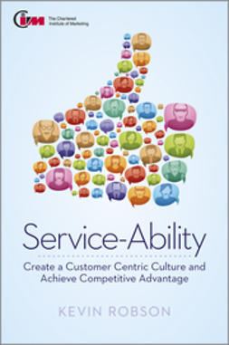 Robson, Kevin - Service-Ability: Create a Customer Centric Culture and Achieve Competitive Advantage, ebook