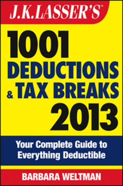 Weltman, Barbara - J.K. Lasser's 1001 Deductions and Tax Breaks 2013: Your Complete Guide to Everything Deductible, ebook