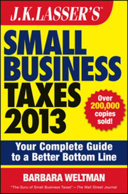 Weltman, Barbara - J.K. Lasser's Small Business Taxes 2013: Your Complete Guide to a Better Bottom Line, ebook