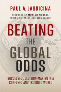 Laudicina, Paul A. - Beating the Global Odds: Successful Decision-making in a Confused and Troubled World, e-bok