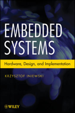 Iniewski, Krzysztof - Embedded Systems: Hardware, Design and Implementation, ebook