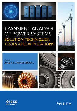 Martinez-Velasco, Juan A. - Transient Analysis of Power Systems: Solution Techniques, Tools and Applications, ebook