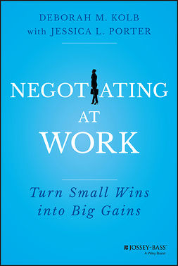 Kolb, Deborah M. - Negotiating at Work: Turn Small Wins into Big Gains, e-kirja