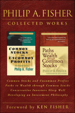 Fisher, Philip A. - Philip A. Fisher Collected Works,  Foreword by Ken Fisher: Common Stocks and Uncommon Profits, Paths to Wealth through Common Stocks, Conservative Investors Sleep Well, and Developing an Investment Philosophy, ebook