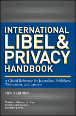 Glasser, Charles J. - International Libel and Privacy Handbook: A Global Reference for Journalists, Publishers, Webmasters, and Lawyers, ebook