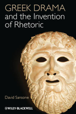 Sansone, David - Greek Drama and the Invention of Rhetoric, ebook