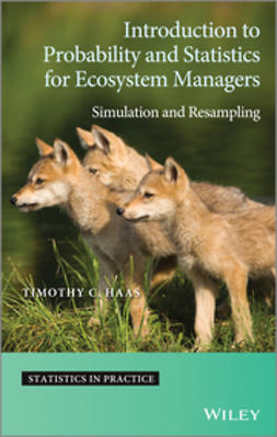 Haas, Timothy C. - Introduction to Probability and Statistics for Ecosystem Managers: Simulation and Resampling, ebook