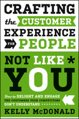 McDonald, Kelly - Crafting the Customer Experience For People Not Like You: How to Delight and Engage the Customers Your Competitors Don't Understand, ebook