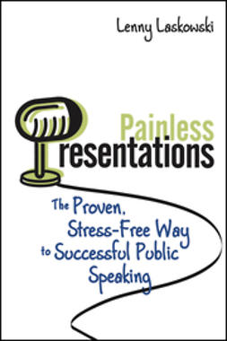 Laskowski, Lenny - Painless Presentations: The Proven, Stress-Free Way to Successful Public Speaking, e-bok